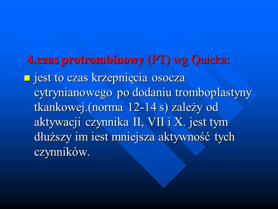 4.czas protrombinowy (PT) wg Quicka: