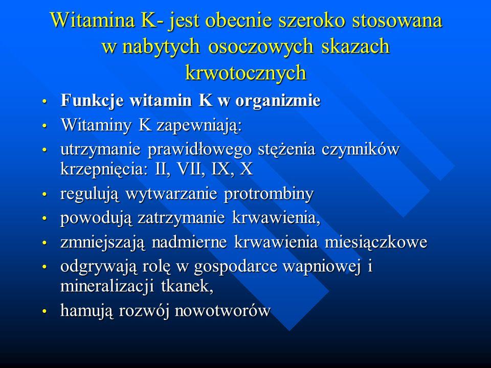Witamina K- jest obecnie szeroko stosowana w nabytych osoczowych skazach krwotocznych