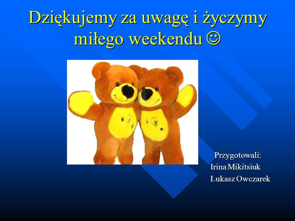 Dziękujemy za uwagę i życzymy miłego weekendu 