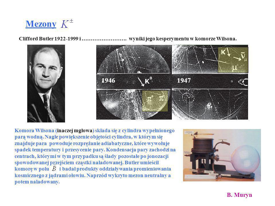 MezonyClifford Butler 1922-1999 i ……………………. wyniki jego kesperymentu w komorze Wilsona. 1946. 1947.