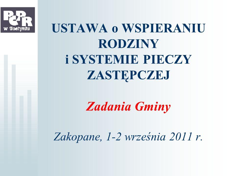 USTAWA o WSPIERANIU RODZINY i SYSTEMIE PIECZY ZASTĘPCZEJ Zadania Gminy Zakopane, 1-2 września 2011 r.