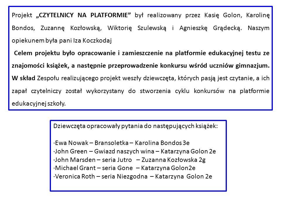 """Projekt """"CZYTELNICY NA PLATFORMIE był realizowany przez Kasię Golon, Karolinę Bondos, Zuzannę Kozłowską, Wiktorię Szulewską i Agnieszkę Grądecką. Naszym opiekunem była pani Iza Koczkodaj"""