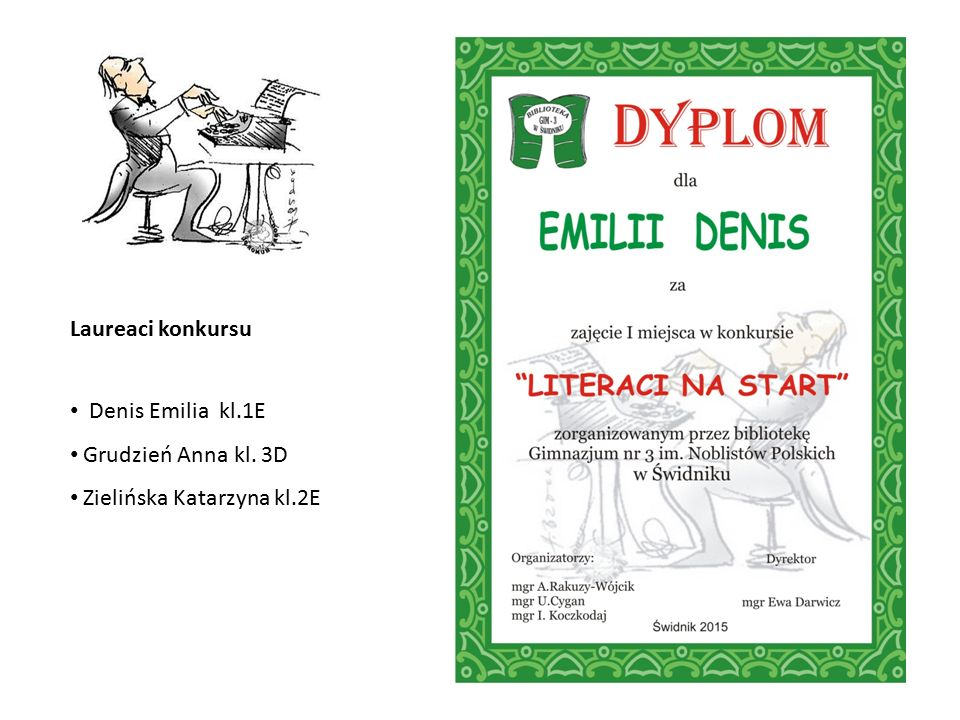 Laureaci konkursu Denis Emilia kl.1E Grudzień Anna kl. 3D Zielińska Katarzyna kl.2E