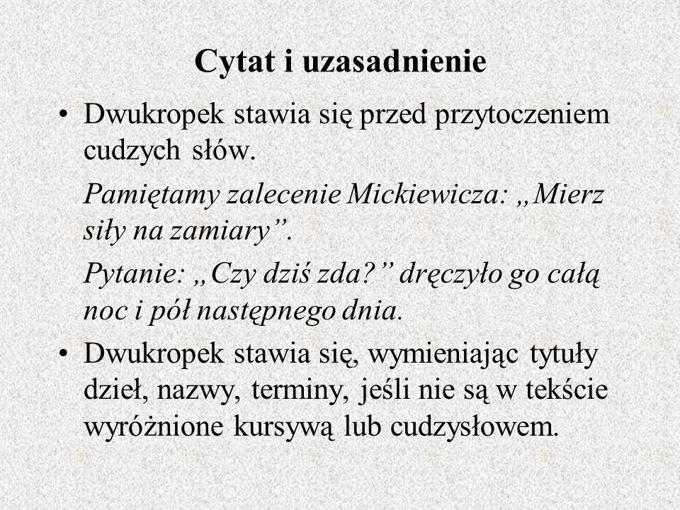 """Cytat i uzasadnienie Dwukropek stawia się przed przytoczeniem cudzych słów. Pamiętamy zalecenie Mickiewicza: """"Mierz siły na zamiary ."""