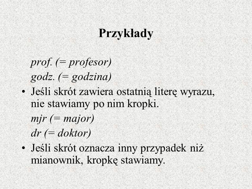Przykłady prof. (= profesor) godz. (= godzina)