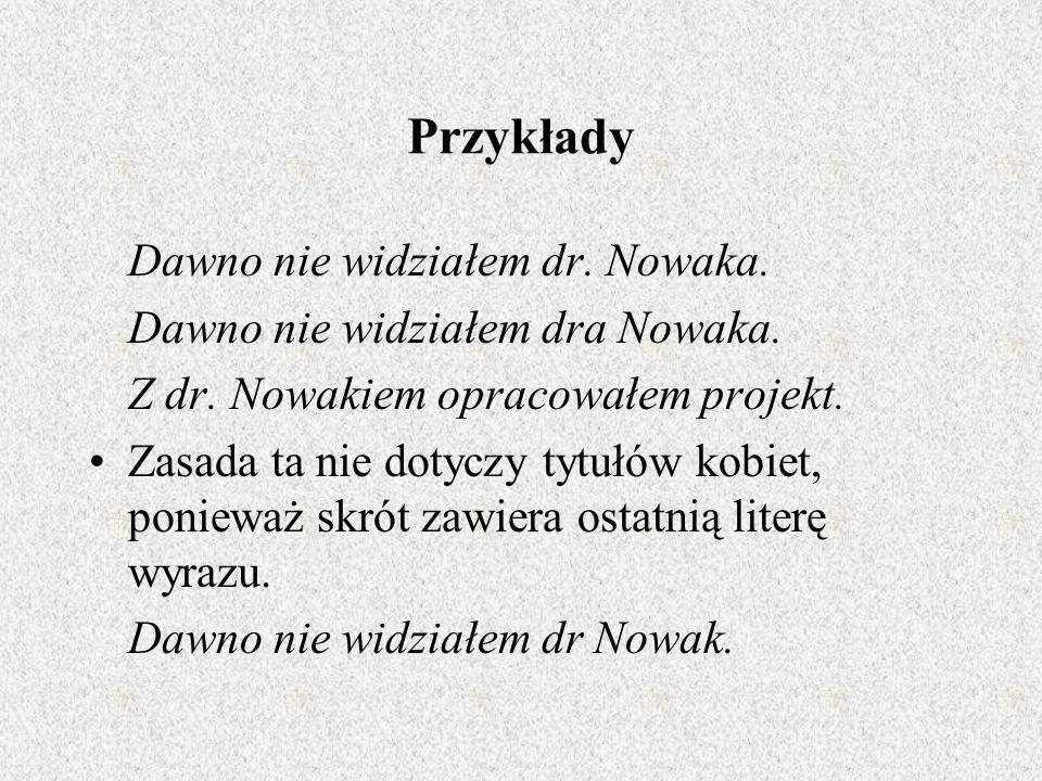 Przykłady Dawno nie widziałem dr. Nowaka.
