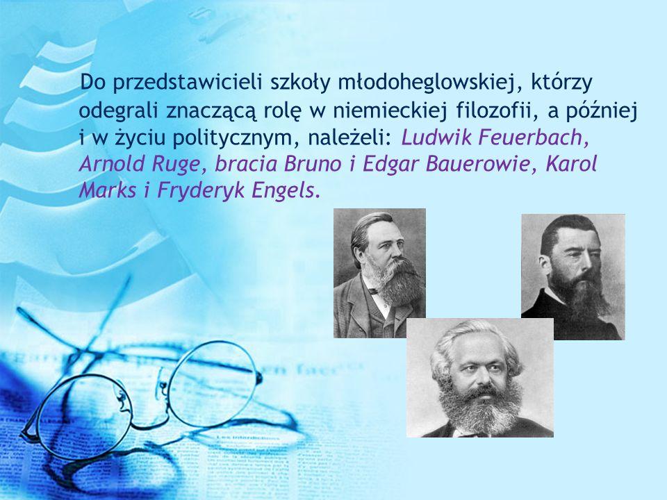 Do przedstawicieli szkoły młodoheglowskiej, którzy odegrali znaczącą rolę w niemieckiej filozofii, a później i w życiu politycznym, należeli: Ludwik Feuerbach, Arnold Ruge, bracia Bruno i Edgar Bauerowie, Karol Marks i Fryderyk Engels.