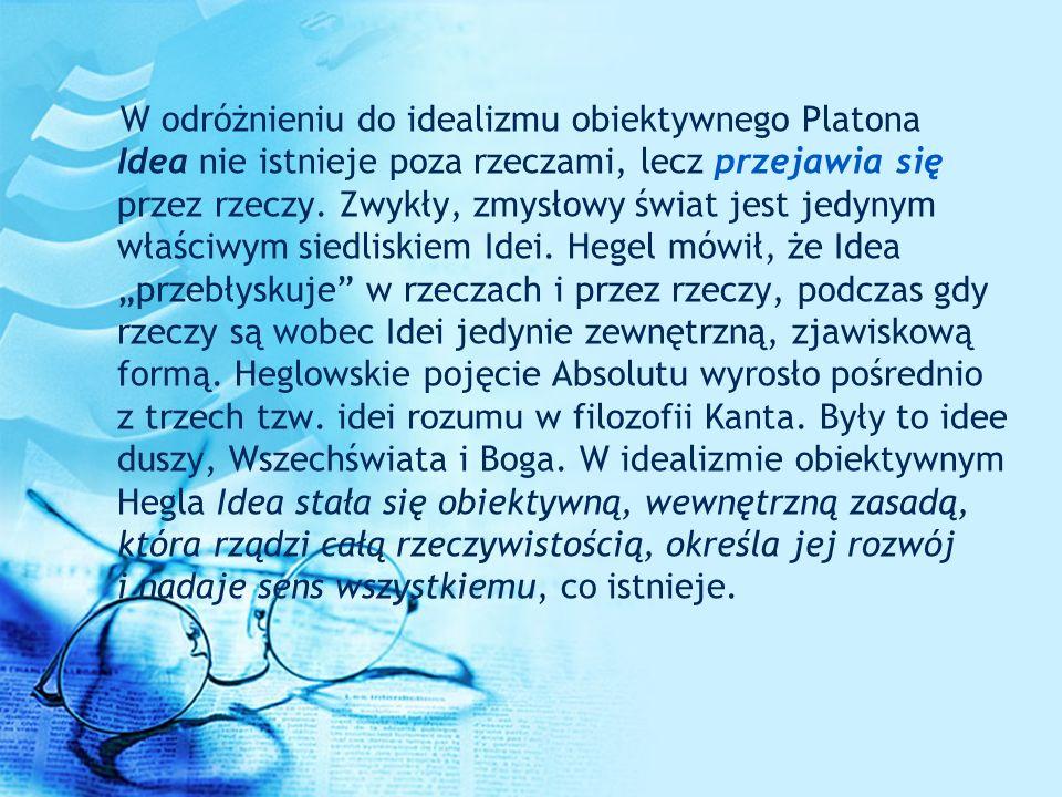 W odróżnieniu do idealizmu obiektywnego Platona Idea nie istnieje poza rzeczami, lecz przejawia się przez rzeczy.