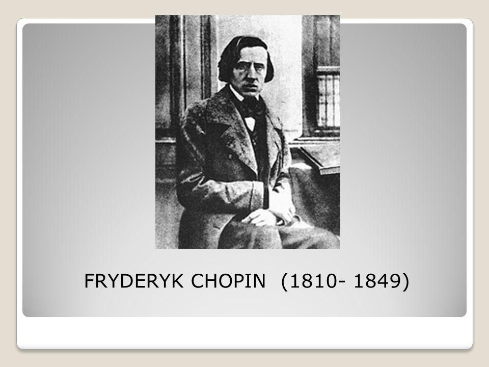 FRYDERYK CHOPIN (1810- 1849)