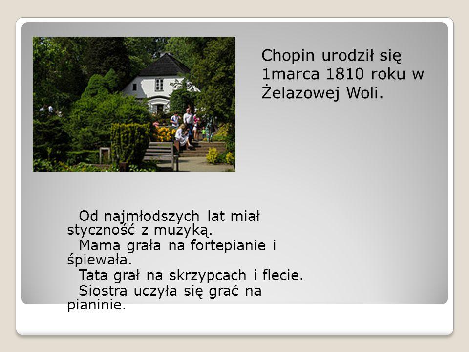 Chopin urodził się 1marca 1810 roku w Żelazowej Woli.
