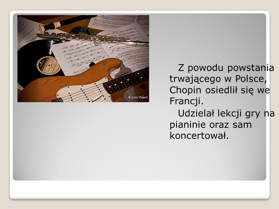 Z powodu powstania trwającego w Polsce, Chopin osiedlił się we Francji