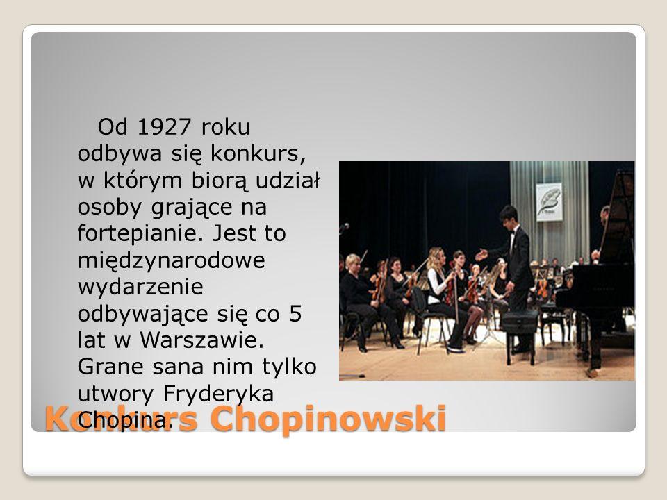 Od 1927 roku odbywa się konkurs, w którym biorą udział osoby grające na fortepianie. Jest to międzynarodowe wydarzenie odbywające się co 5 lat w Warszawie. Grane sana nim tylko utwory Fryderyka Chopina.