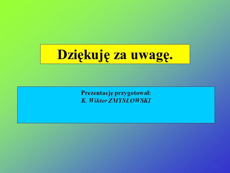 Prezentację przygotował: K. Wiktor ZMYSŁOWSKI