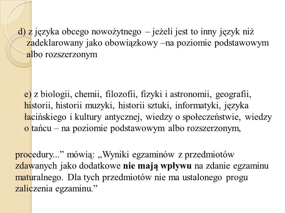 d) z języka obcego nowożytnego – jeżeli jest to inny język niż zadeklarowany jako obowiązkowy –na poziomie podstawowym albo rozszerzonym