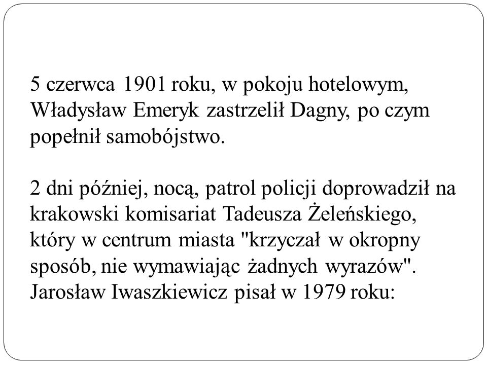 5 czerwca 1901 roku, w pokoju hotelowym, Władysław Emeryk zastrzelił Dagny, po czym popełnił samobójstwo.