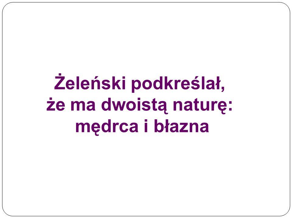 Żeleński podkreślał, że ma dwoistą naturę: mędrca i błazna