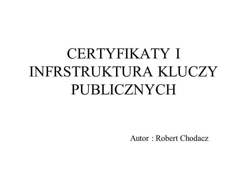 CERTYFIKATY I INFRSTRUKTURA KLUCZY PUBLICZNYCH