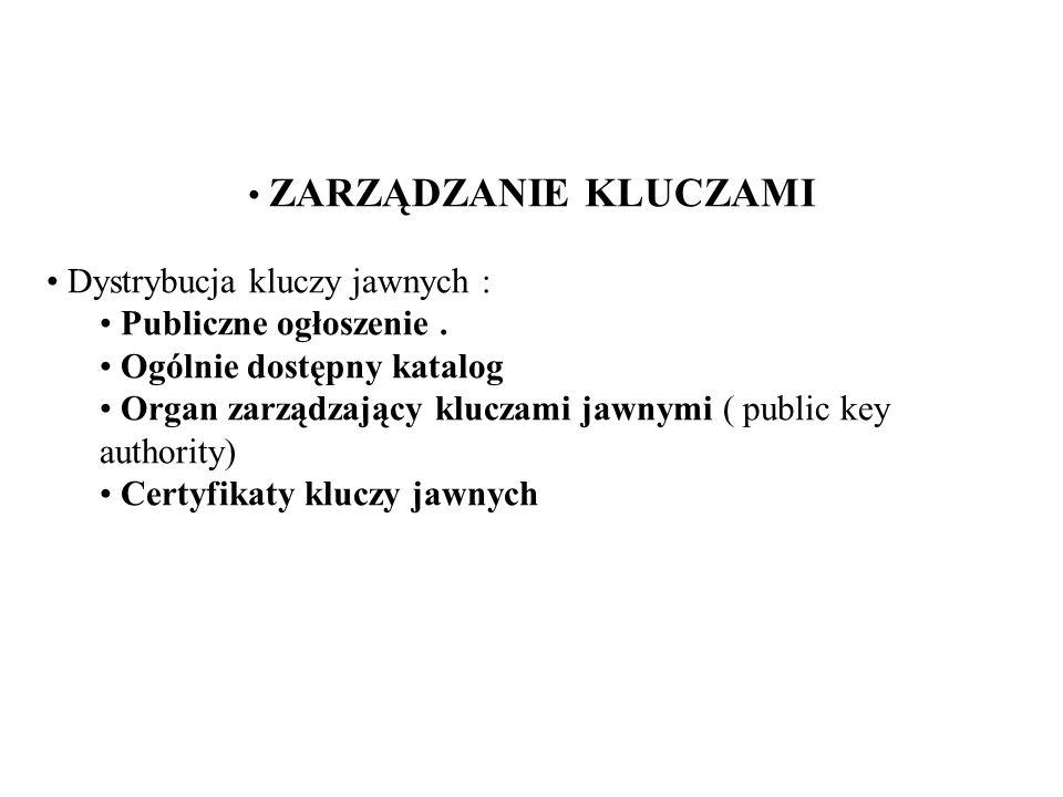 ZARZĄDZANIE KLUCZAMI Dystrybucja kluczy jawnych : Publiczne ogłoszenie . Ogólnie dostępny katalog.