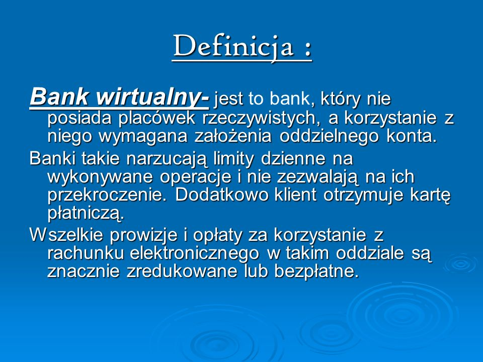 Definicja : Bank wirtualny- jest to bank, który nie posiada placówek rzeczywistych, a korzystanie z niego wymagana założenia oddzielnego konta.