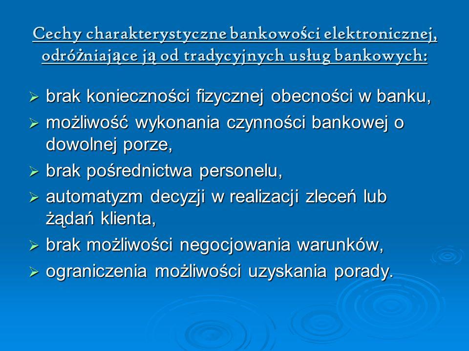 Cechy charakterystyczne bankowości elektronicznej, odróżniające ją od tradycyjnych usług bankowych: