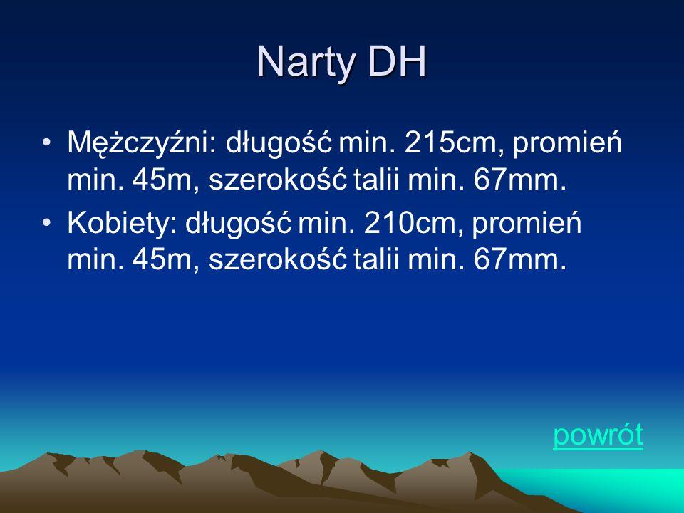 Narty DH Mężczyźni: długość min. 215cm, promień min. 45m, szerokość talii min. 67mm.