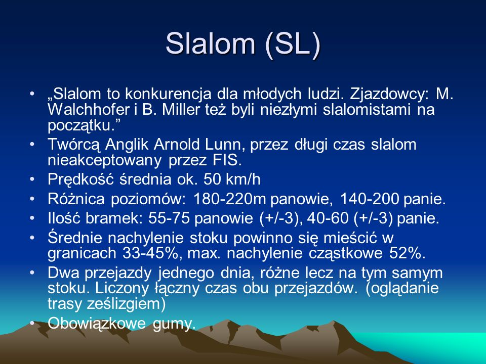 """Slalom (SL)""""Slalom to konkurencja dla młodych ludzi. Zjazdowcy: M. Walchhofer i B. Miller też byli niezłymi slalomistami na początku."""