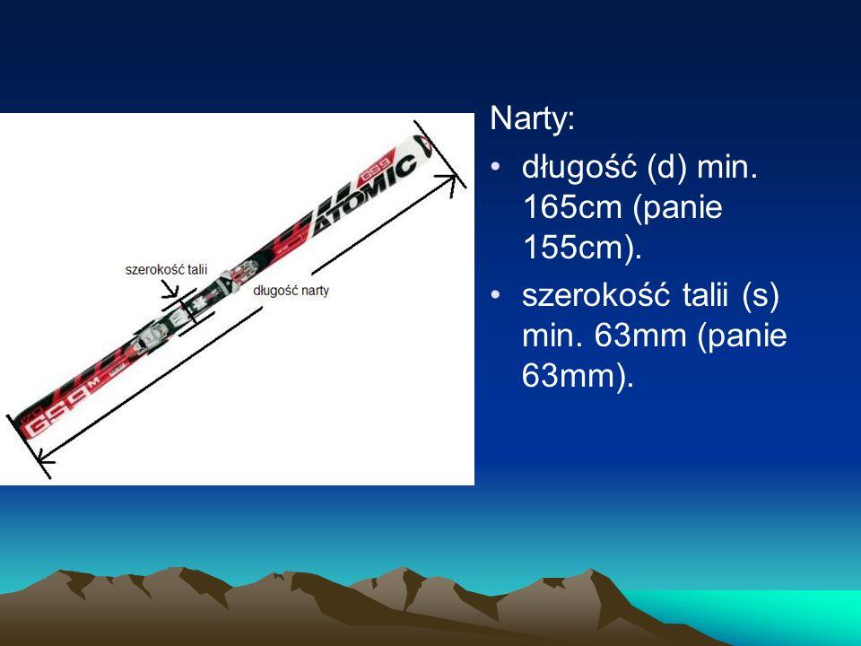 Narty: długość (d) min. 165cm (panie 155cm). szerokość talii (s) min. 63mm (panie 63mm).