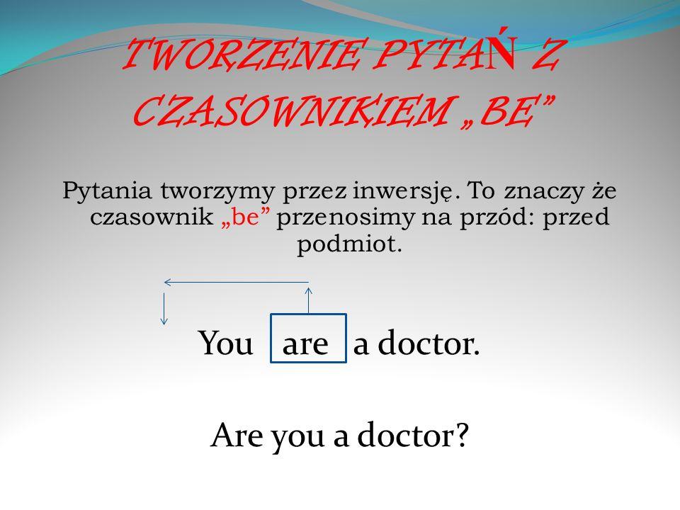 """TWORZENIE PYTAŃ Z CZASOWNIKIEM """"BE"""