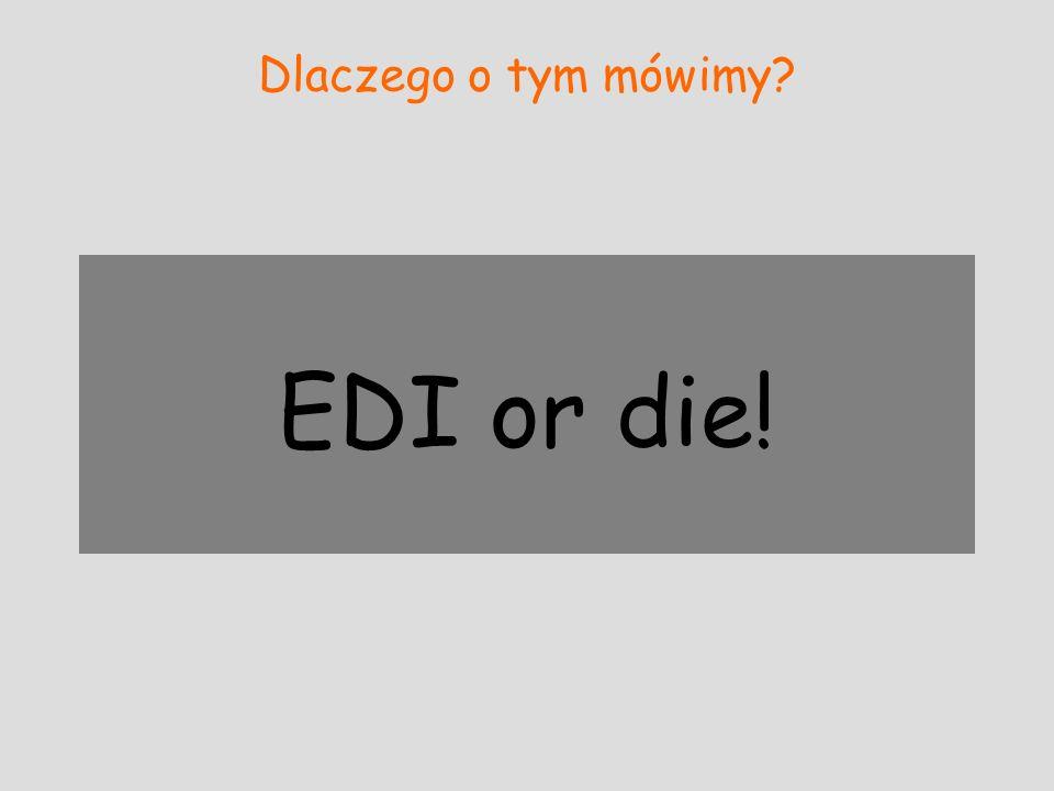 Dlaczego o tym mówimy EDI or die!