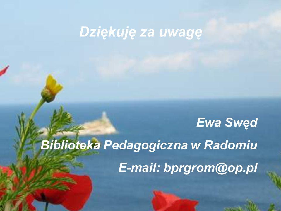 Dziękuję za uwagę Ewa Swęd Biblioteka Pedagogiczna w Radomiu