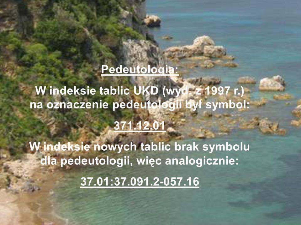Pedeutologia: W indeksie tablic UKD (wyd. z 1997 r.) na oznaczenie pedeutologii był symbol: 371.12.01.