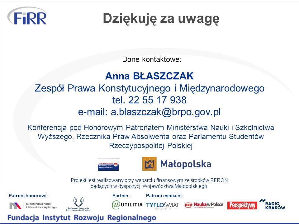 Dziękuję za uwagęDane kontaktowe: Anna BŁASZCZAK Zespół Prawa Konstytucyjnego i Międzynarodowego tel. 22 55 17 938 e-mail: a.blaszczak@brpo.gov.pl.