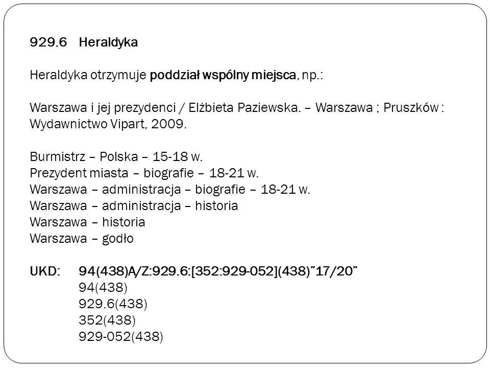 929. 6. Heraldyka Heraldyka otrzymuje poddział wspólny miejsca, np