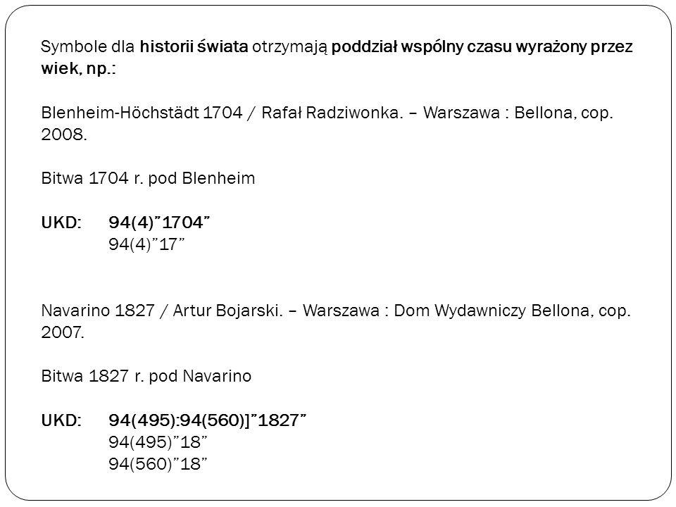 Symbole dla historii świata otrzymają poddział wspólny czasu wyrażony przez wiek, np.: Blenheim-Höchstädt 1704 / Rafał Radziwonka.