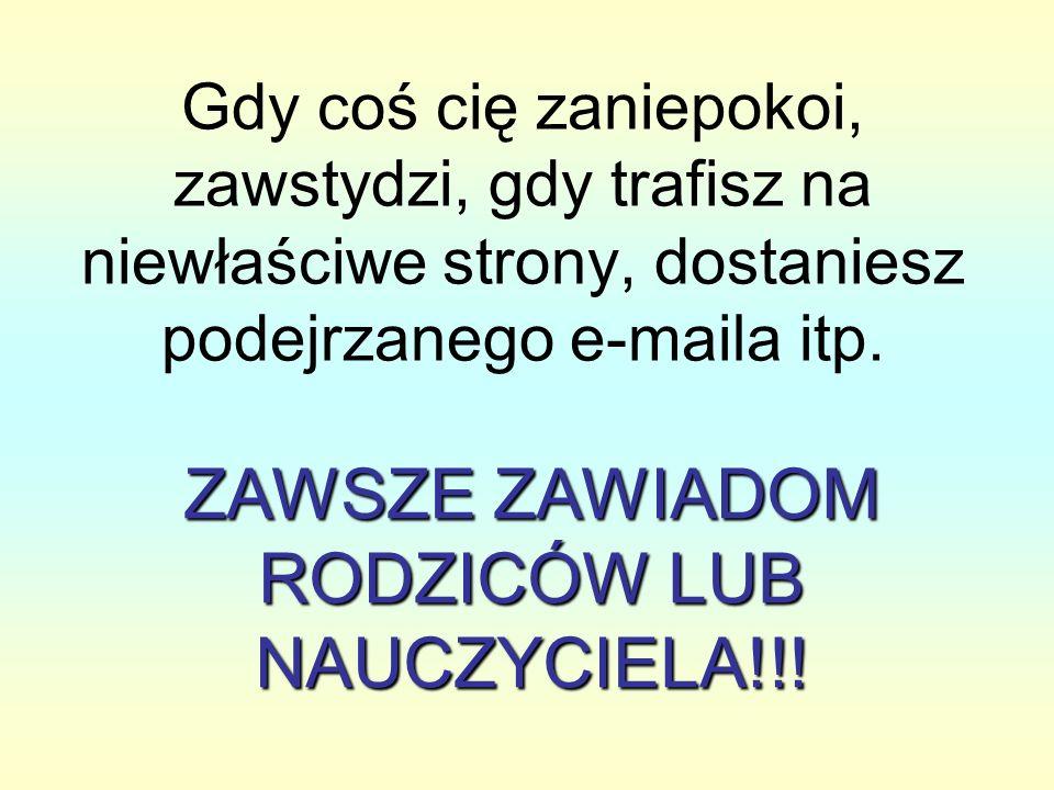 ZAWSZE ZAWIADOM RODZICÓW LUB NAUCZYCIELA!!!