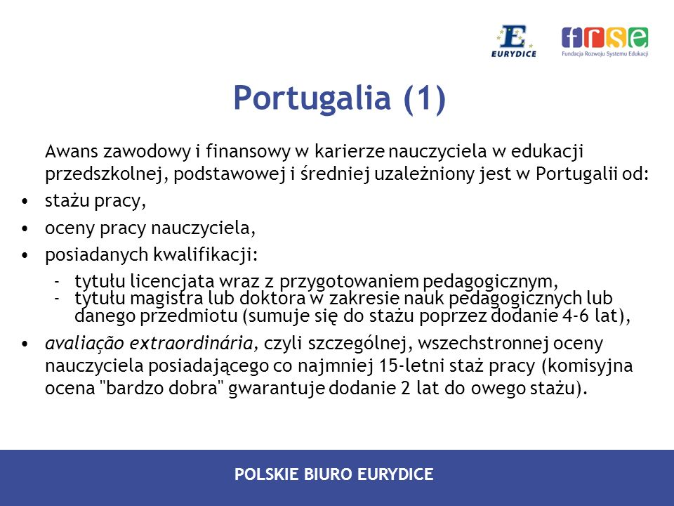 Portugalia (1)Awans zawodowy i finansowy w karierze nauczyciela w edukacji przedszkolnej, podstawowej i średniej uzależniony jest w Portugalii od: