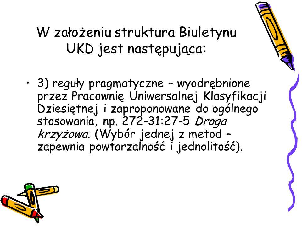 W założeniu struktura Biuletynu UKD jest następująca: