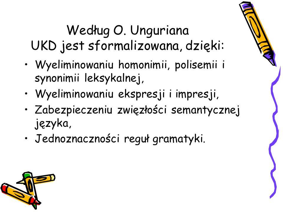 Według O. Unguriana UKD jest sformalizowana, dzięki: