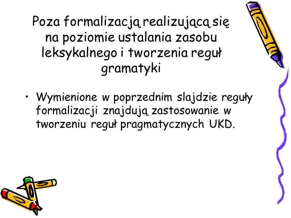 Poza formalizacją realizującą się na poziomie ustalania zasobu leksykalnego i tworzenia reguł gramatyki