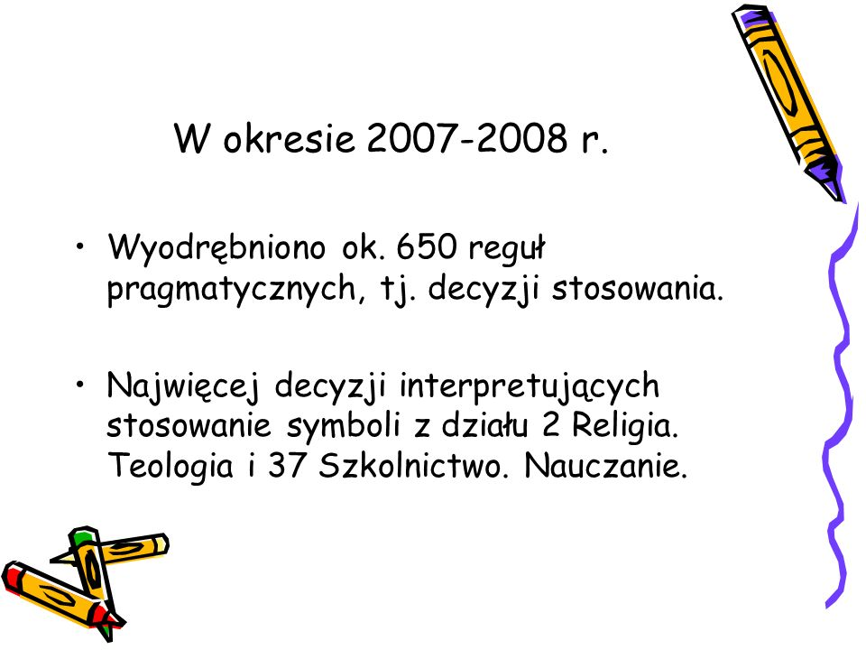 W okresie 2007-2008 r. Wyodrębniono ok. 650 reguł pragmatycznych, tj. decyzji stosowania.