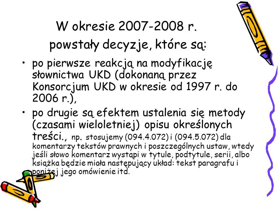W okresie 2007-2008 r. powstały decyzje, które są: