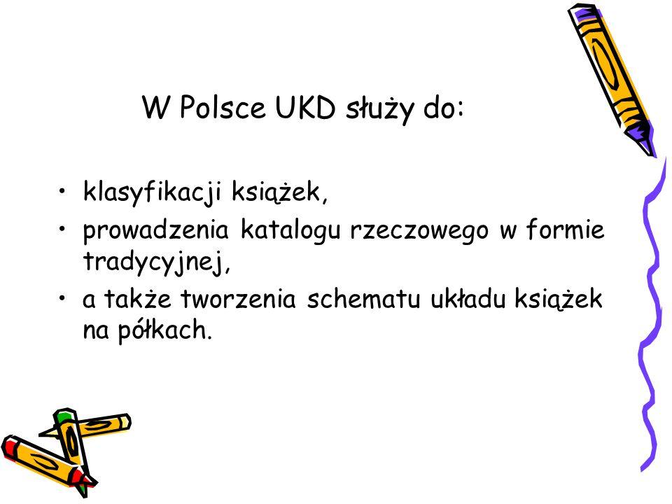 W Polsce UKD służy do: klasyfikacji książek,