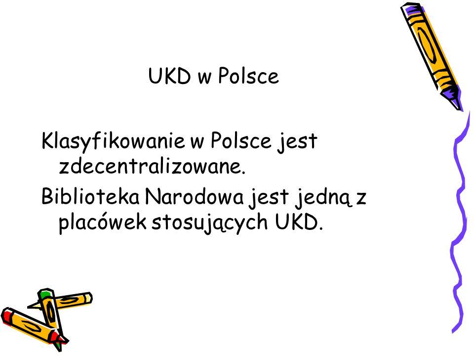 UKD w Polsce Klasyfikowanie w Polsce jest zdecentralizowane.
