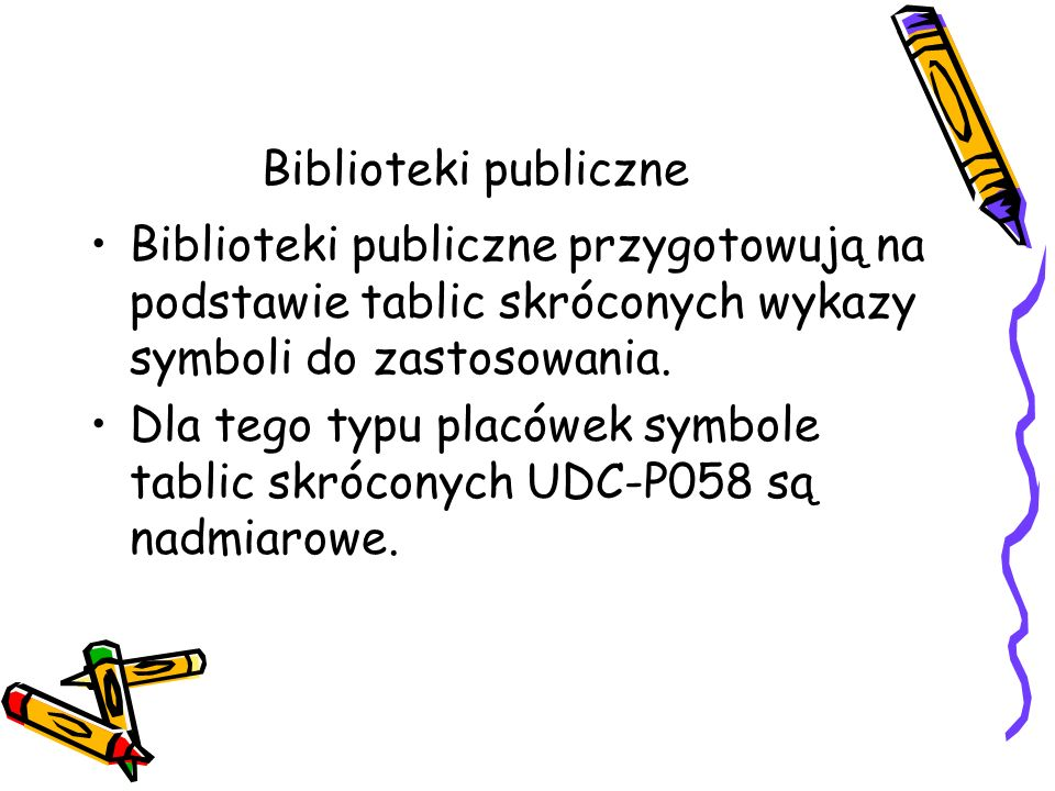 Biblioteki publiczne Biblioteki publiczne przygotowują na podstawie tablic skróconych wykazy symboli do zastosowania.