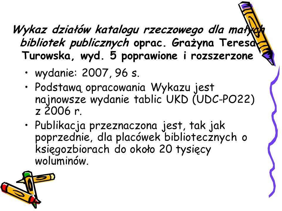 Wykaz działów katalogu rzeczowego dla małych bibliotek publicznych oprac. Grażyna Teresa Turowska, wyd. 5 poprawione i rozszerzone