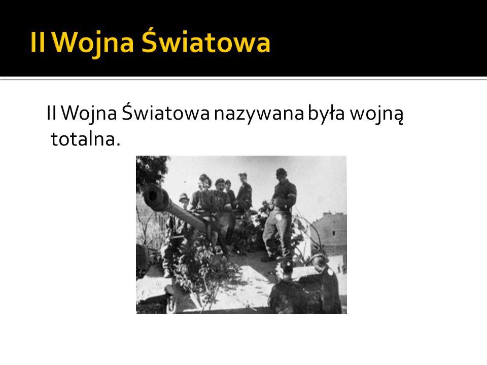 II Wojna Światowa II Wojna Światowa nazywana była wojną totalna.