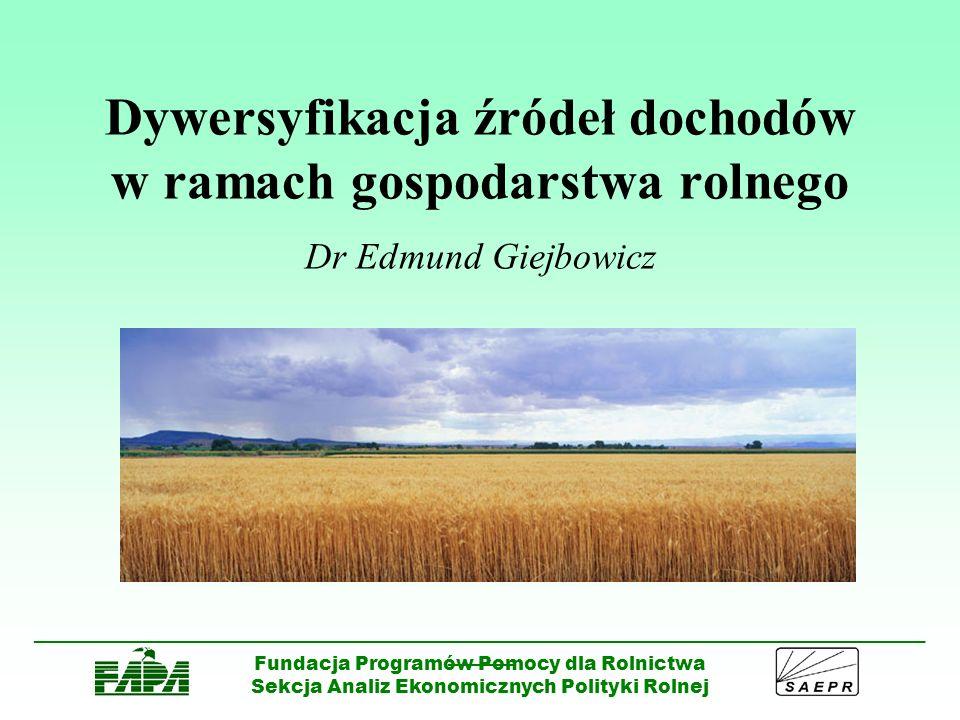 Dywersyfikacja źródeł dochodów w ramach gospodarstwa rolnego Dr Edmund Giejbowicz