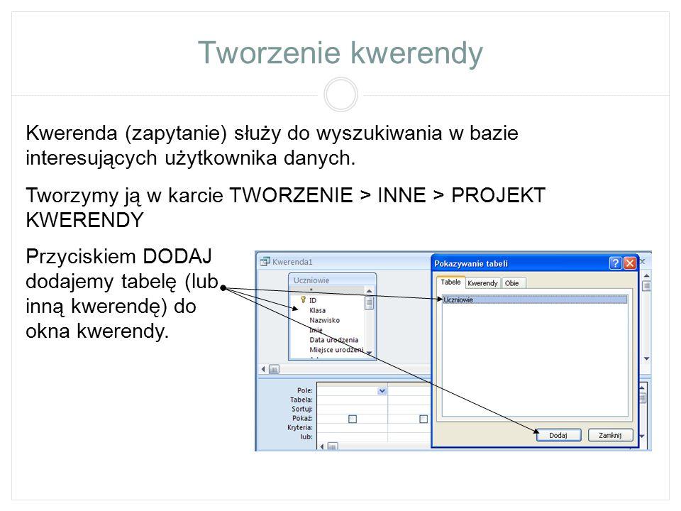 Tworzenie kwerendy Kwerenda (zapytanie) służy do wyszukiwania w bazie interesujących użytkownika danych.