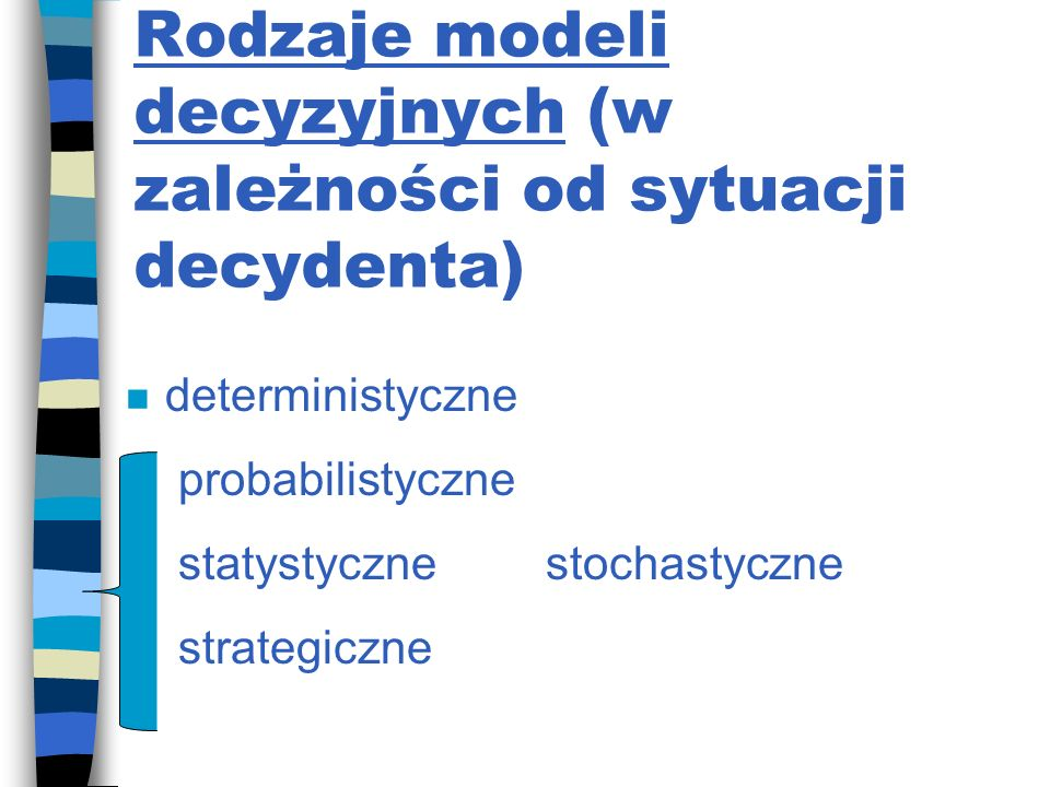 Rodzaje modeli decyzyjnych (w zależności od sytuacji decydenta)