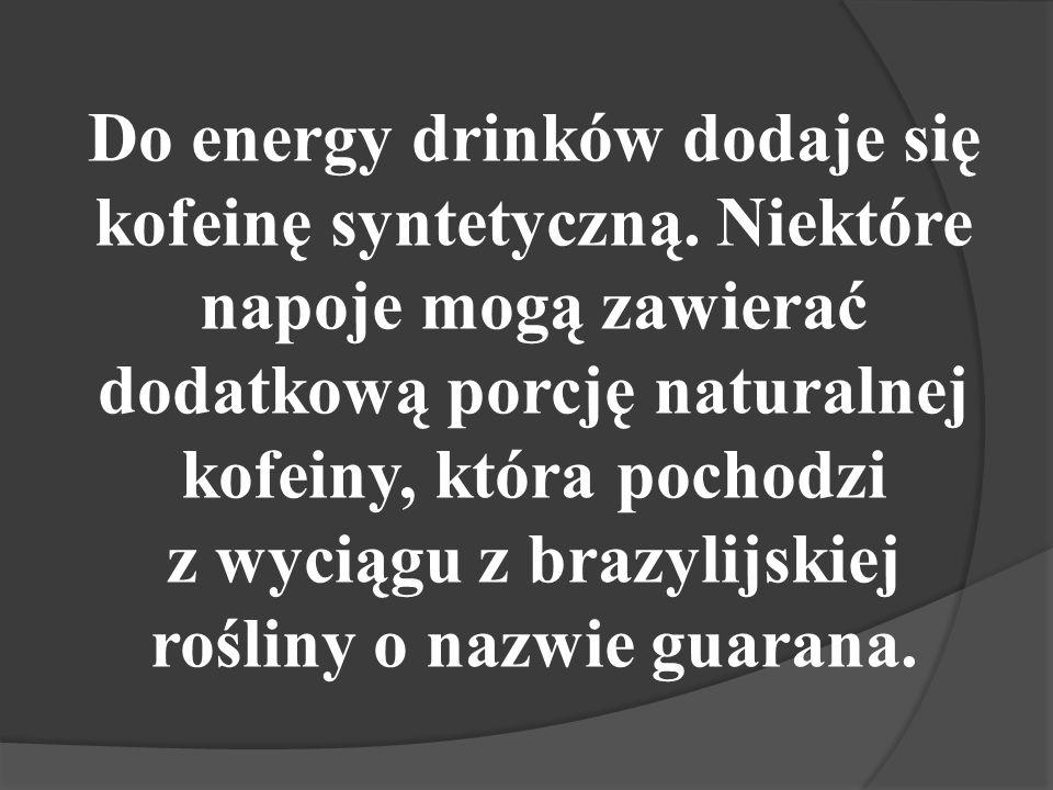 Do energy drinków dodaje się kofeinę syntetyczną
